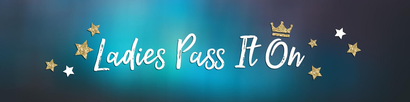 Ladies - Pass it on